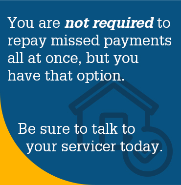 You are not required to make a lump sum payment, but you have that option. Talk to your servicer about post-forbearance options today.