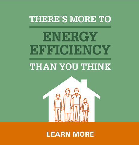 There's more to energy efficiency than you think. Learn more.